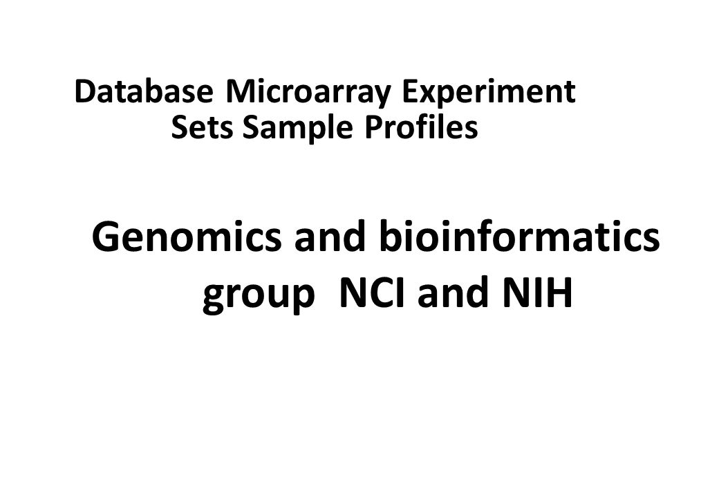 Database Microarray Experiment Sets Sample Profiles Genomics and bioinformatics group NCI and NIH