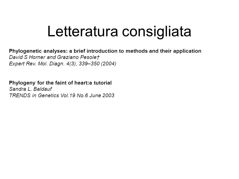 Letteratura consigliata Phylogenetic analyses: a brief introduction to methods and their application David S Horner and Graziano Pesole Expert Rev. Mo