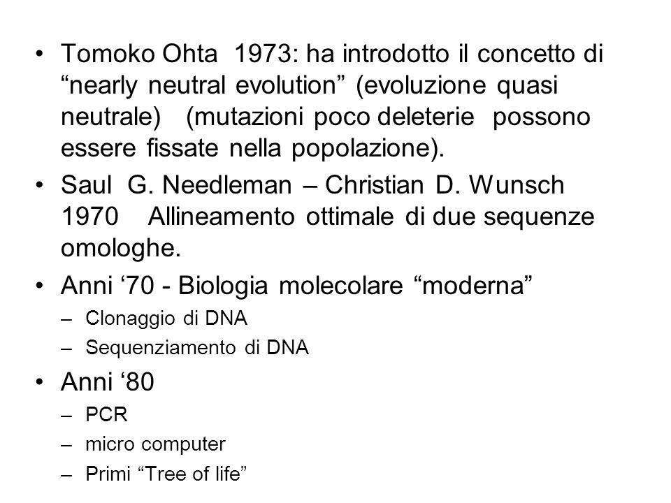Tomoko Ohta 1973: ha introdotto il concetto di nearly neutral evolution (evoluzione quasi neutrale) (mutazioni poco deleterie possono essere fissate n