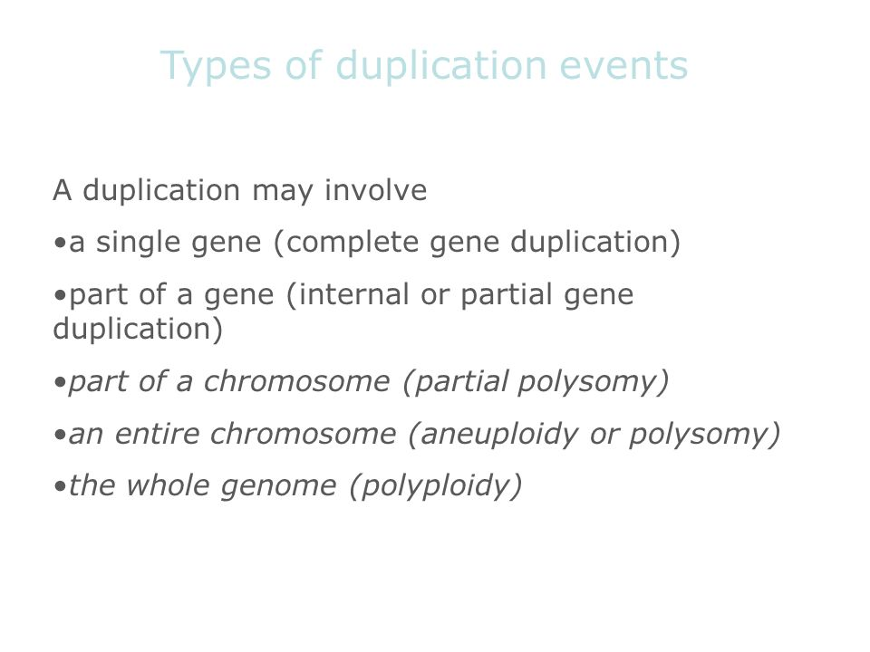 A duplication may involve a single gene (complete gene duplication) part of a gene (internal or partial gene duplication) part of a chromosome (partia