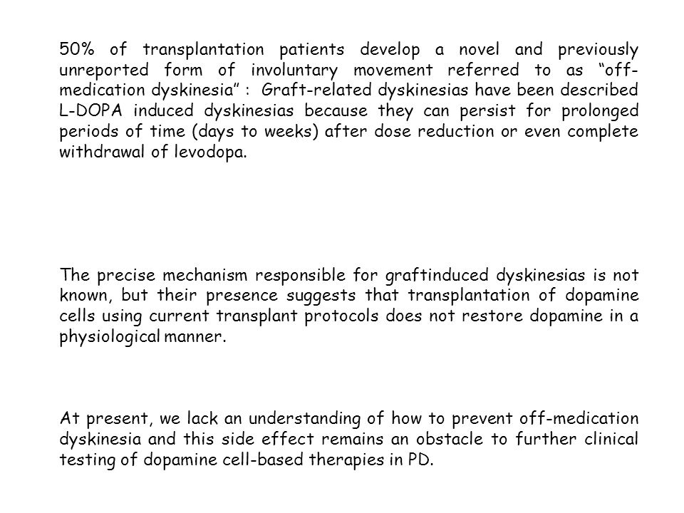 50% of transplantation patients develop a novel and previously unreported form of involuntary movement referred to as off- medication dyskinesia : Gra