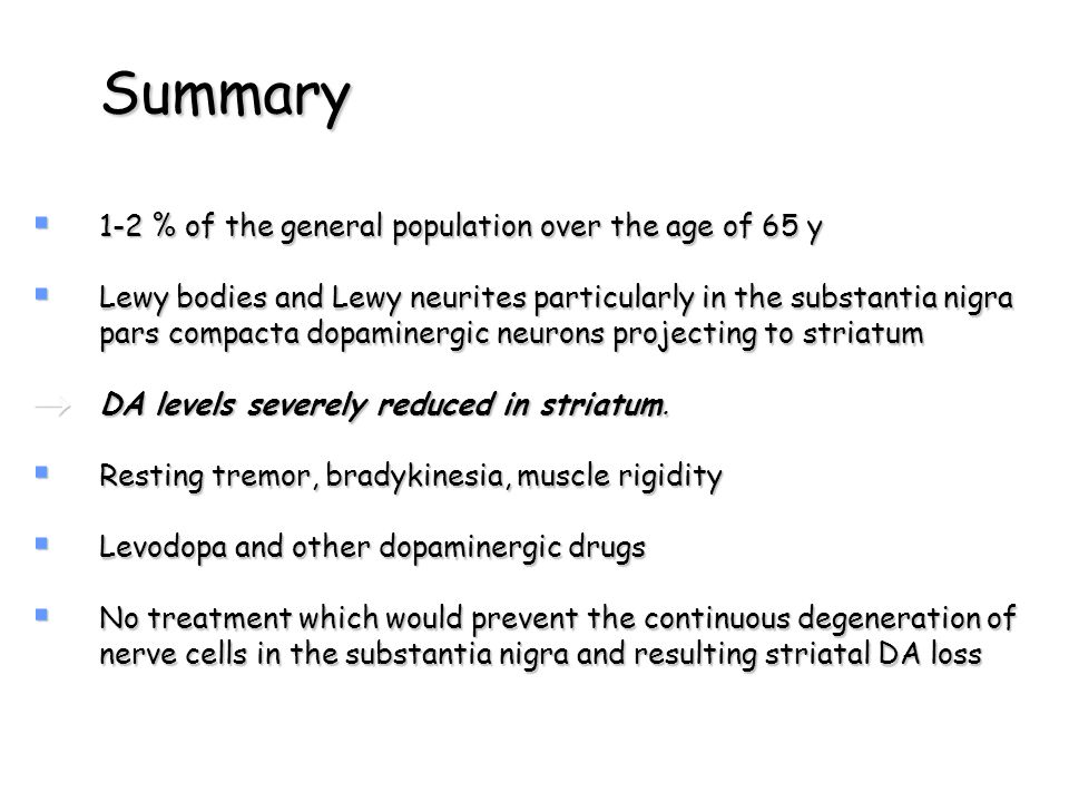 Summary 1-2 % of the general population over the age of 65 y 1-2 % of the general population over the age of 65 y Lewy bodies and Lewy neurites partic