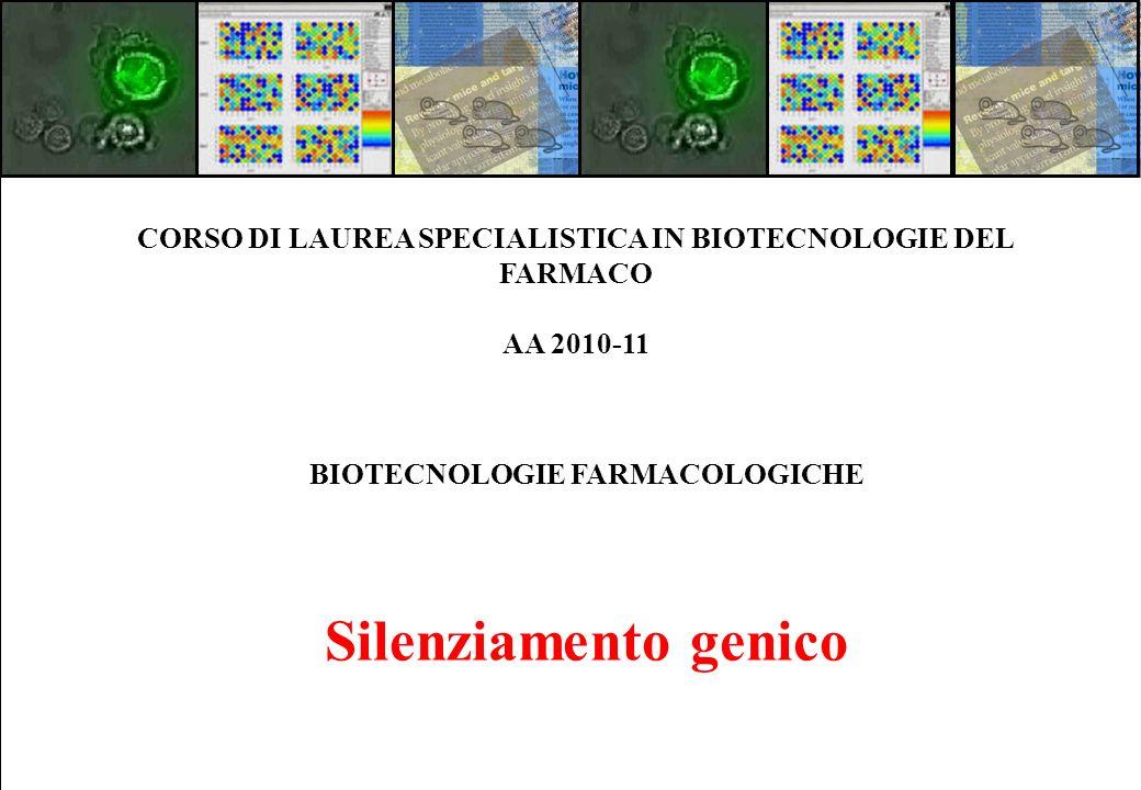BIOTECNOLOGIE FARMACOLOGICHE Silenziamento genico CORSO DI LAUREA SPECIALISTICA IN BIOTECNOLOGIE DEL FARMACO AA 2010-11