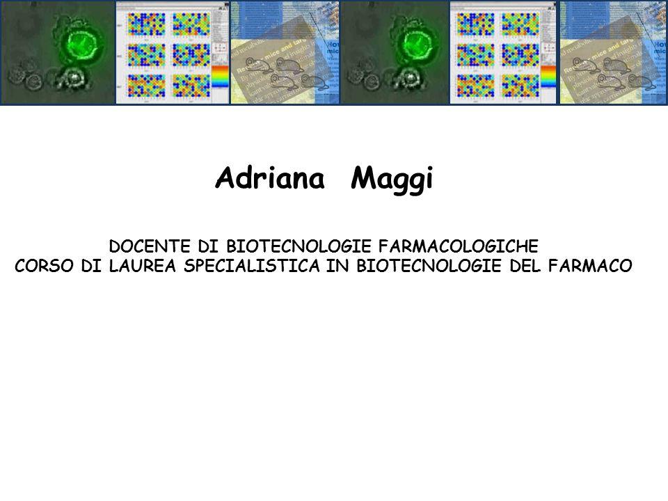Adriana Maggi DOCENTE DI BIOTECNOLOGIE FARMACOLOGICHE CORSO DI LAUREA SPECIALISTICA IN BIOTECNOLOGIE DEL FARMACO