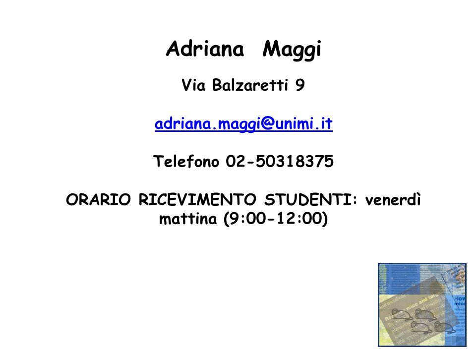 Adriana Maggi Via Balzaretti 9 adriana.maggi@unimi.it Telefono 02-50318375 ORARIO RICEVIMENTO STUDENTI: venerdì mattina (9:00-12:00)
