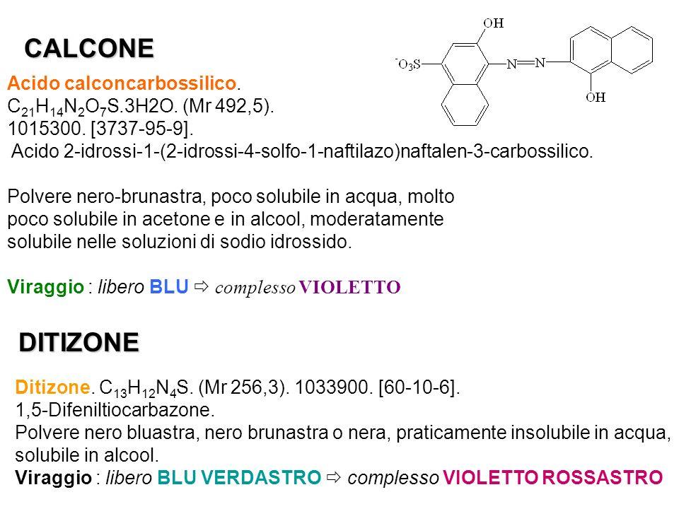 CALCONE Acido calconcarbossilico. C 21 H 14 N 2 O 7 S.3H2O. (Mr 492,5). 1015300. [3737-95-9]. Acido 2-idrossi-1-(2-idrossi-4-solfo-1-naftilazo)naftale