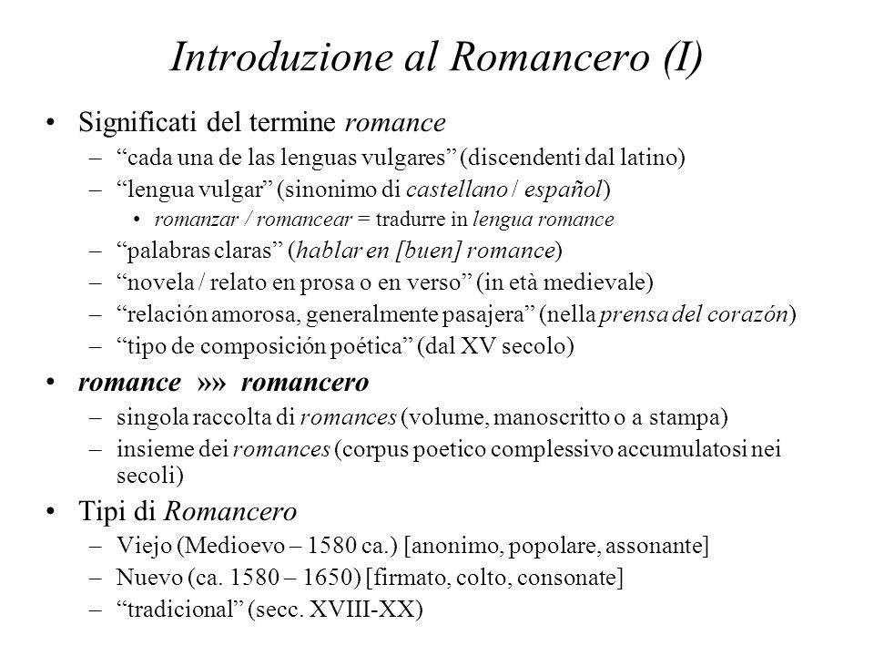 Introduzione al Romancero (I) Significati del termine romance –cada una de las lenguas vulgares (discendenti dal latino) –lengua vulgar (sinonimo di c