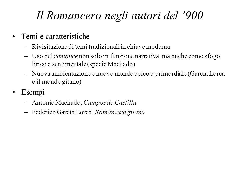 Il Romancero negli autori del 900 Temi e caratteristiche –Rivisitazione di temi tradizionali in chiave moderna –Uso del romance non solo in funzione n
