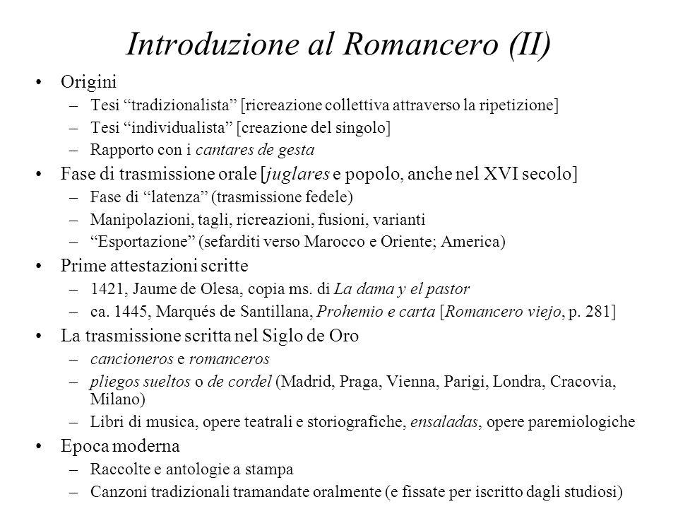 Introduzione al Romancero (II) Origini –Tesi tradizionalista [ricreazione collettiva attraverso la ripetizione] –Tesi individualista [creazione del si