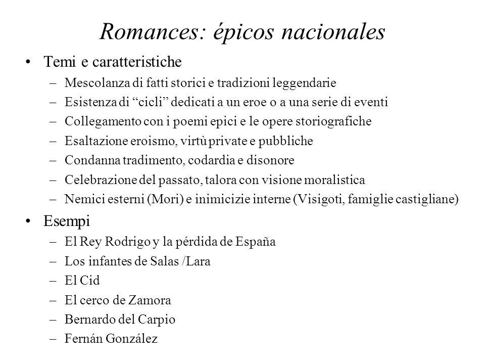 Romances: épicos nacionales Temi e caratteristiche –Mescolanza di fatti storici e tradizioni leggendarie –Esistenza di cicli dedicati a un eroe o a un