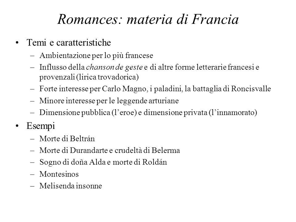 Romances: materia di Francia Temi e caratteristiche –Ambientazione per lo più francese –Influsso della chanson de geste e di altre forme letterarie fr