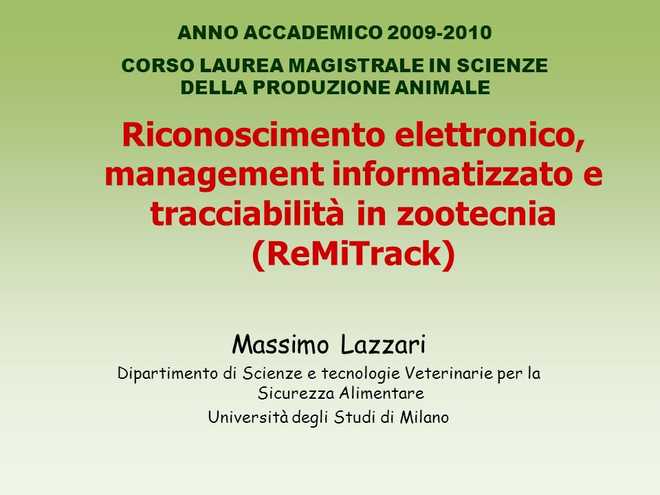 Riconoscimento elettronico, management informatizzato e tracciabilità in zootecnia (ReMiTrack) Massimo Lazzari Dipartimento di Scienze e tecnologie Ve
