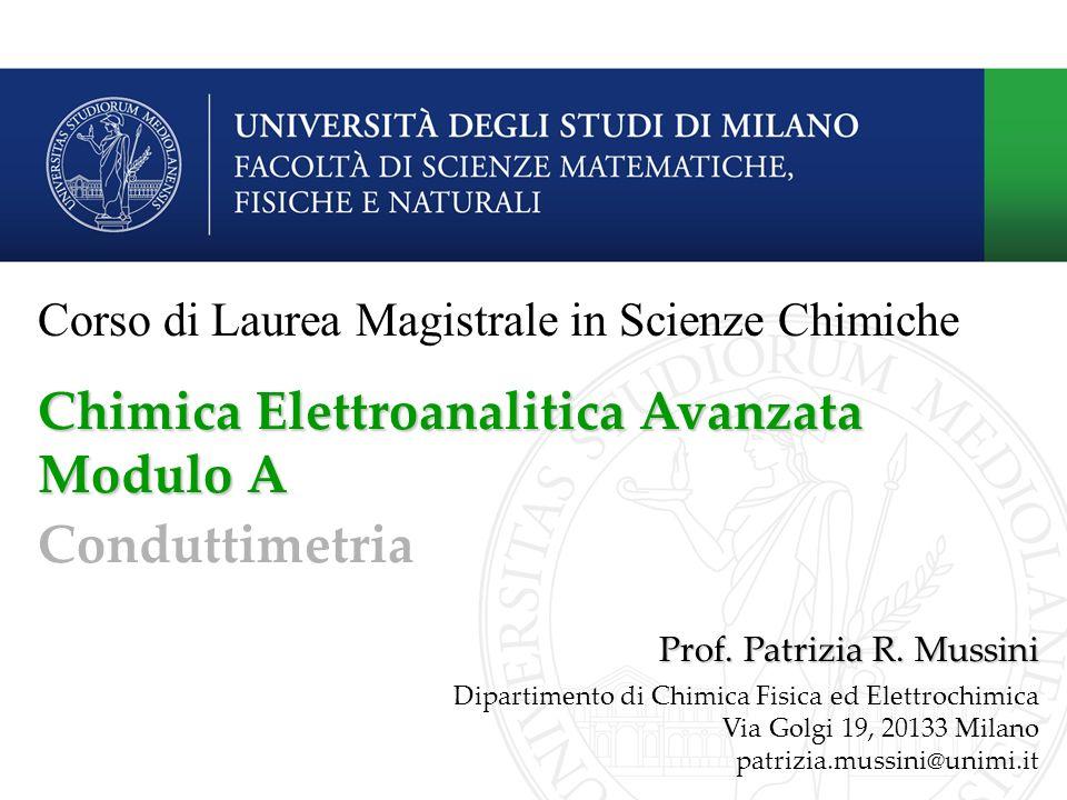 Conduttimetria Prof. Patrizia R. Mussini Dipartimento di Chimica Fisica ed Elettrochimica Via Golgi 19, 20133 Milano patrizia.mussini@unimi.it Corso d