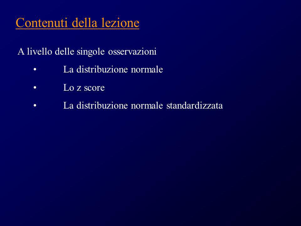 Contenuti della lezione A livello delle singole osservazioni La distribuzione normale Lo z score La distribuzione normale standardizzata