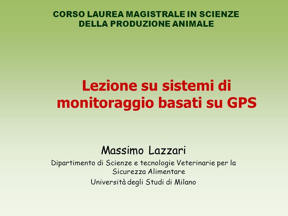 Lezione su sistemi di monitoraggio basati su GPS Massimo Lazzari Dipartimento di Scienze e tecnologie Veterinarie per la Sicurezza Alimentare Universi