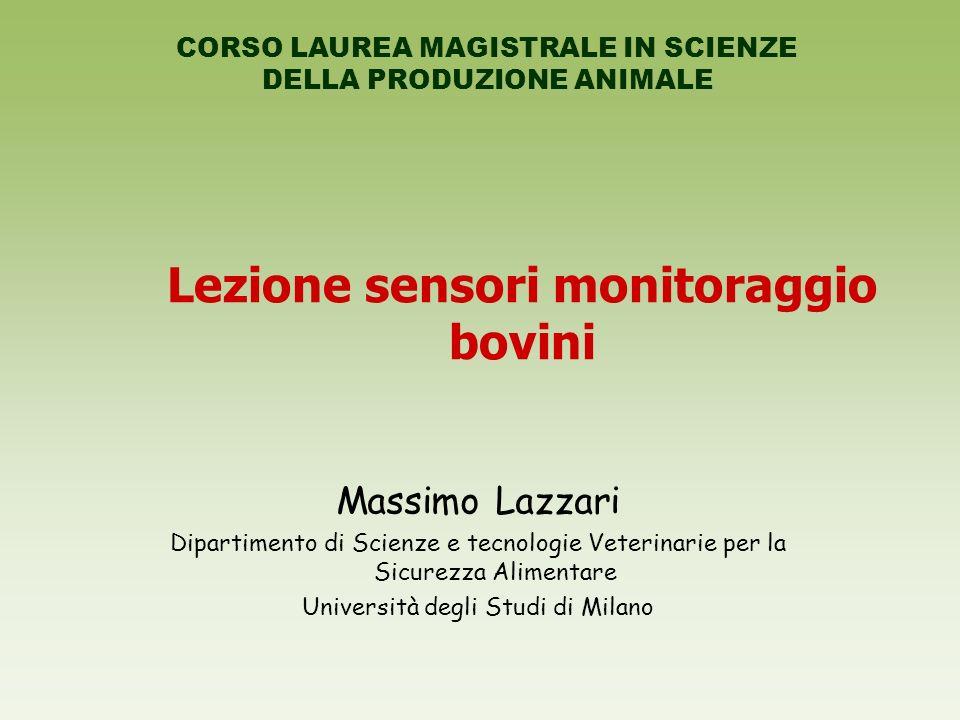 Lezione sensori monitoraggio bovini Massimo Lazzari Dipartimento di Scienze e tecnologie Veterinarie per la Sicurezza Alimentare Università degli Stud