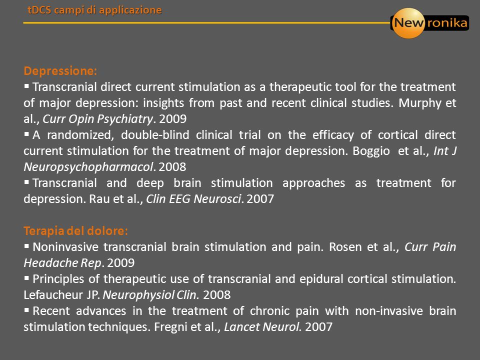 Depressione: Transcranial direct current stimulation as a therapeutic tool for the treatment of major depression: insights from past and recent clinical studies.