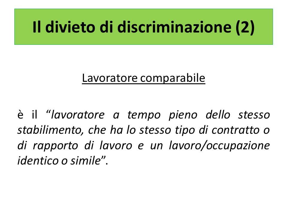 Il divieto di discriminazione (2) Lavoratore comparabile è il lavoratore a tempo pieno dello stesso stabilimento, che ha lo stesso tipo di contratto o di rapporto di lavoro e un lavoro/occupazione identico o simile.