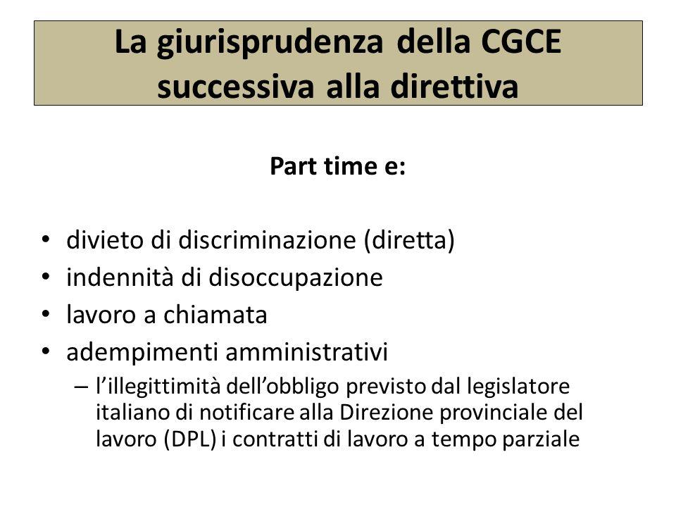 La giurisprudenza della CGCE successiva alla direttiva Part time e: divieto di discriminazione (diretta) indennità di disoccupazione lavoro a chiamata adempimenti amministrativi – lillegittimità dellobbligo previsto dal legislatore italiano di notificare alla Direzione provinciale del lavoro (DPL) i contratti di lavoro a tempo parziale