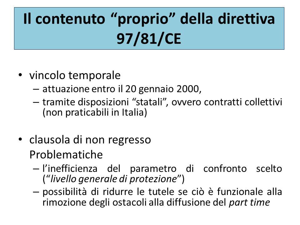 Principio di non discriminazione (2) È attuazione diretta del divieto sancito dalla direttiva Ciononostante, il legislatore italiano ha scelto di non individuare ragioni obiettive che giustifichino esclusioni non ha definito il lavoratore a tempo pieno comparabile (è previsto solo un rinvio alla classificazione della contrattazione collettiva) ha specificato il principio del pro rata temporis