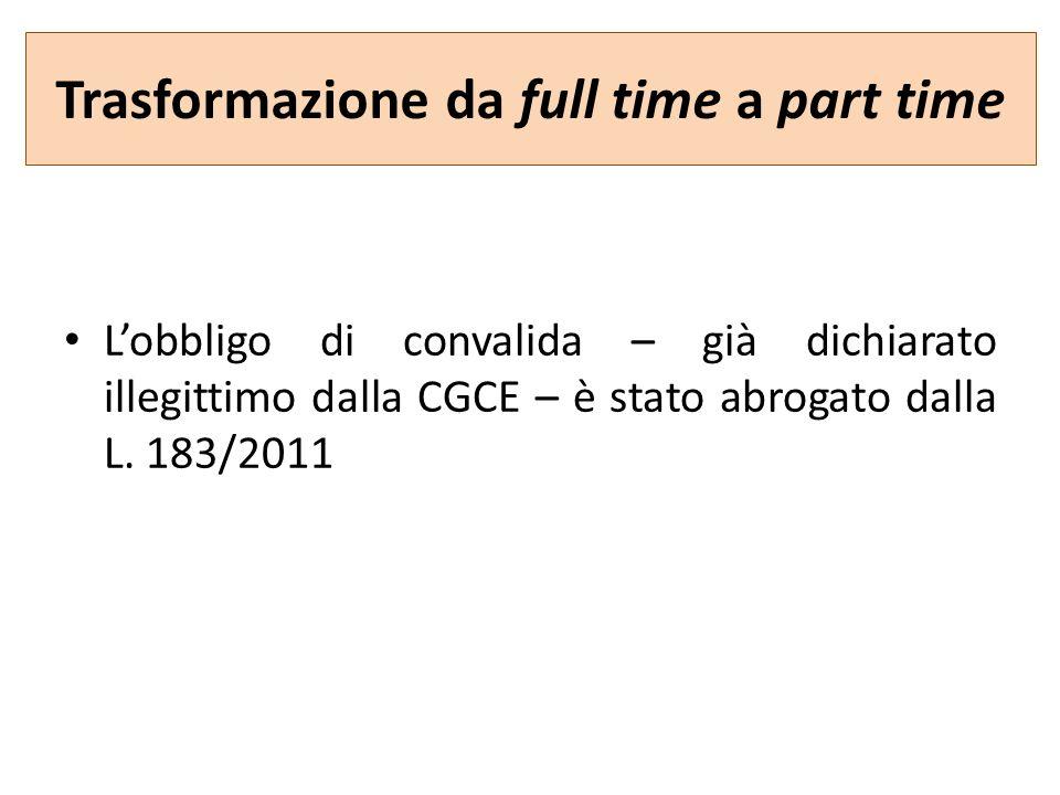Trasformazione da full time a part time Lobbligo di convalida – già dichiarato illegittimo dalla CGCE – è stato abrogato dalla L.