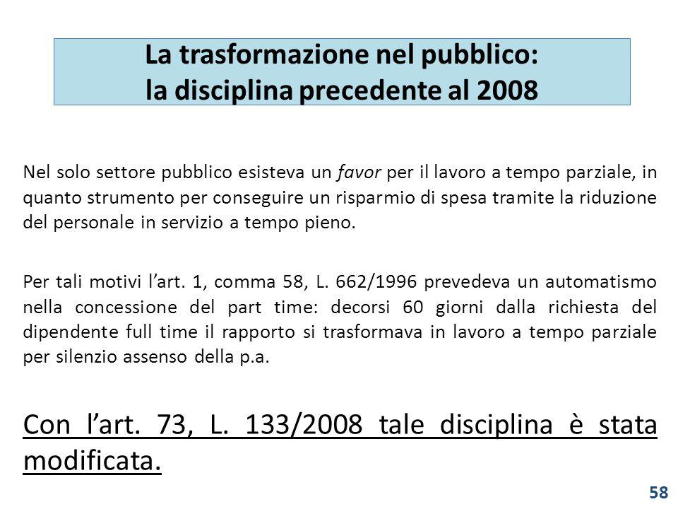Nel solo settore pubblico esisteva un favor per il lavoro a tempo parziale, in quanto strumento per conseguire un risparmio di spesa tramite la riduzione del personale in servizio a tempo pieno.