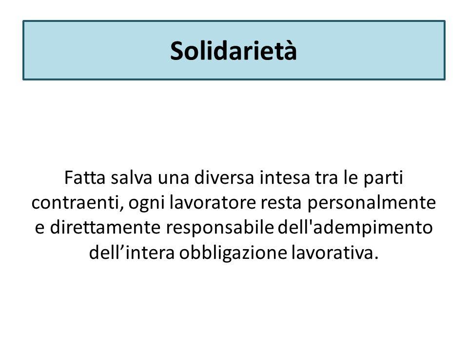 Solidarietà Fatta salva una diversa intesa tra le parti contraenti, ogni lavoratore resta personalmente e direttamente responsabile dell adempimento dellintera obbligazione lavorativa.