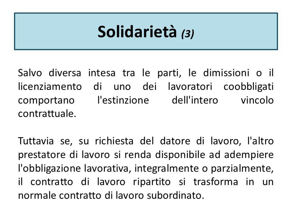 Solidarietà (3) Salvo diversa intesa tra le parti, le dimissioni o il licenziamento di uno dei lavoratori coobbligati comportano l estinzione dell intero vincolo contrattuale.
