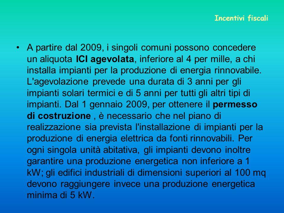 A partire dal 2009, i singoli comuni possono concedere un aliquota ICI agevolata, inferiore al 4 per mille, a chi installa impianti per la produzione di energia rinnovabile.