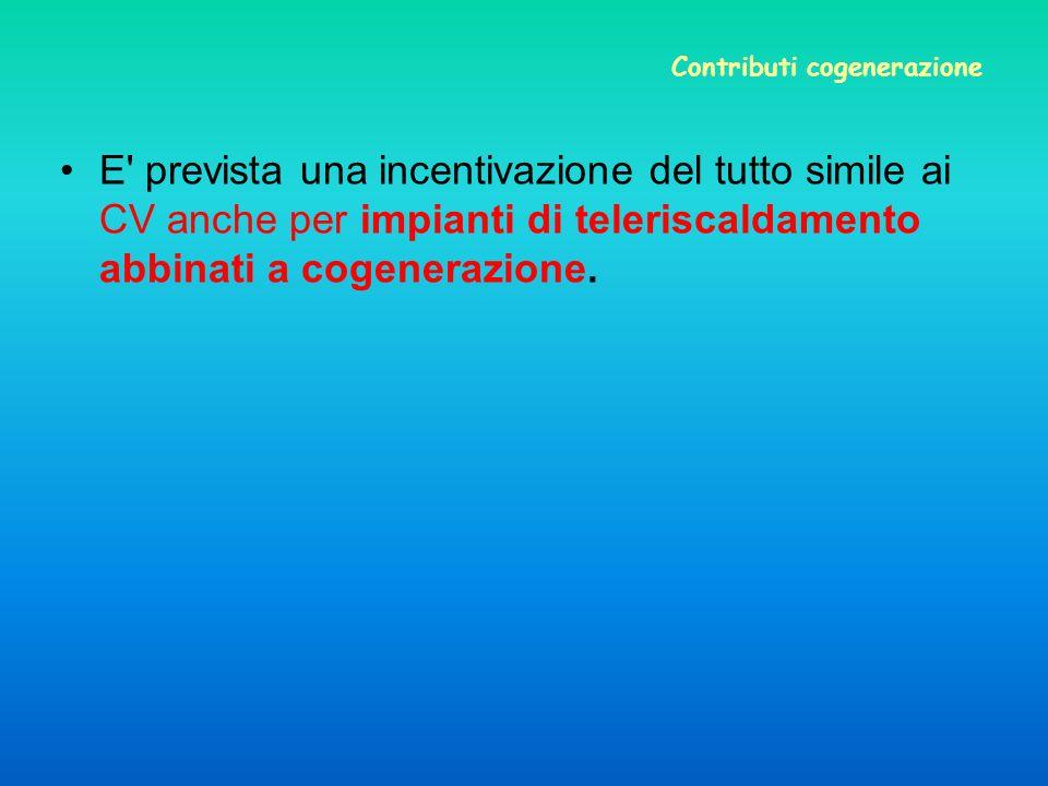 Contributi cogenerazione E prevista una incentivazione del tutto simile ai CV anche per impianti di teleriscaldamento abbinati a cogenerazione.
