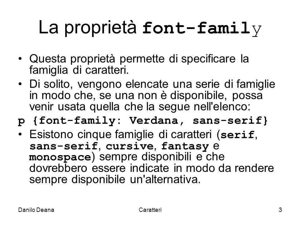 Danilo DeanaCaratteri3 La proprietà font-family Questa proprietà permette di specificare la famiglia di caratteri.