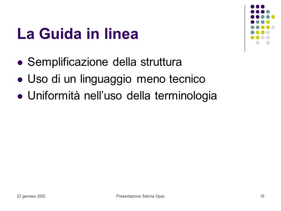 23 gennaio 2002Presentazione Sebina Opac10 La Guida in linea Semplificazione della struttura Uso di un linguaggio meno tecnico Uniformità nelluso dell