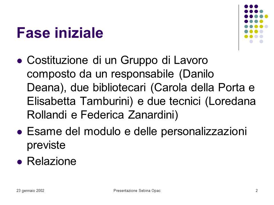 23 gennaio 2002Presentazione Sebina Opac2 Fase iniziale Costituzione di un Gruppo di Lavoro composto da un responsabile (Danilo Deana), due biblioteca