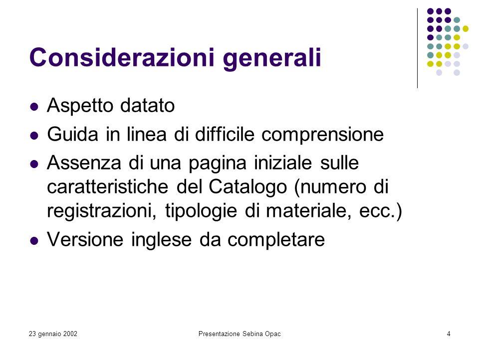 23 gennaio 2002Presentazione Sebina Opac4 Considerazioni generali Aspetto datato Guida in linea di difficile comprensione Assenza di una pagina inizia