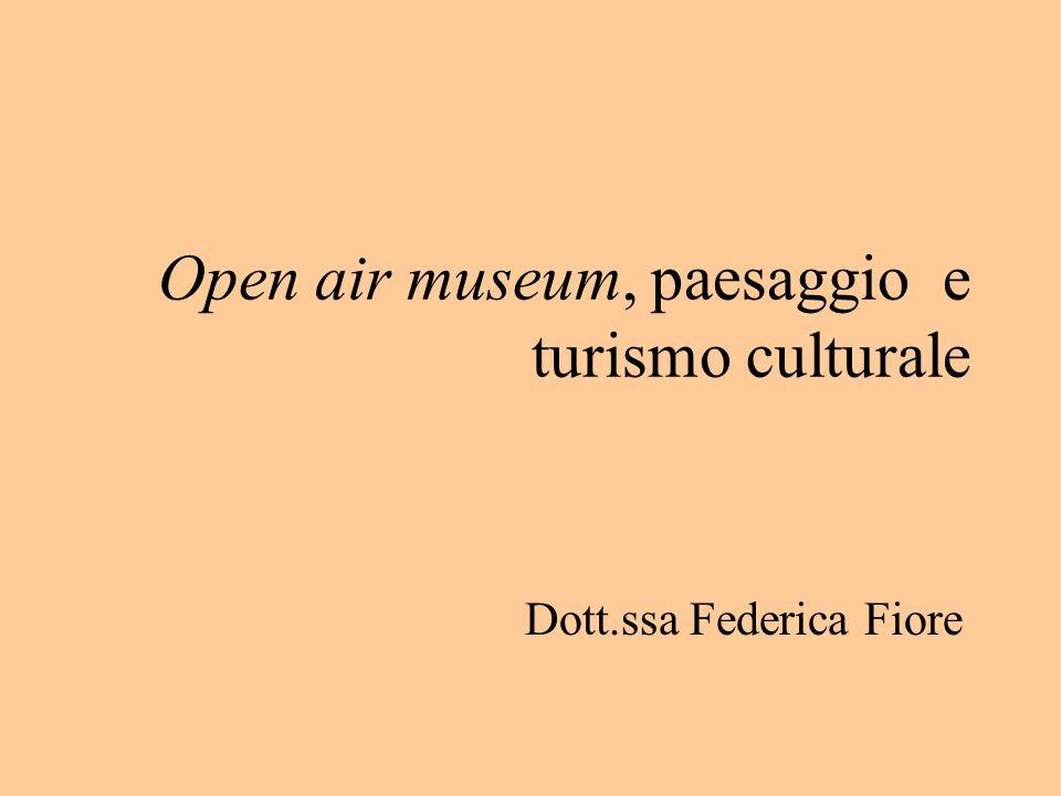Open air museum, paesaggio e turismo culturale Dott.ssa Federica Fiore