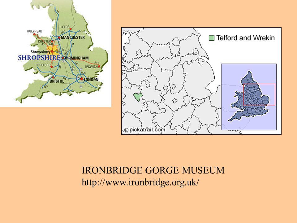 IRONBRIDGE GORGE MUSEUM http://www.ironbridge.org.uk/