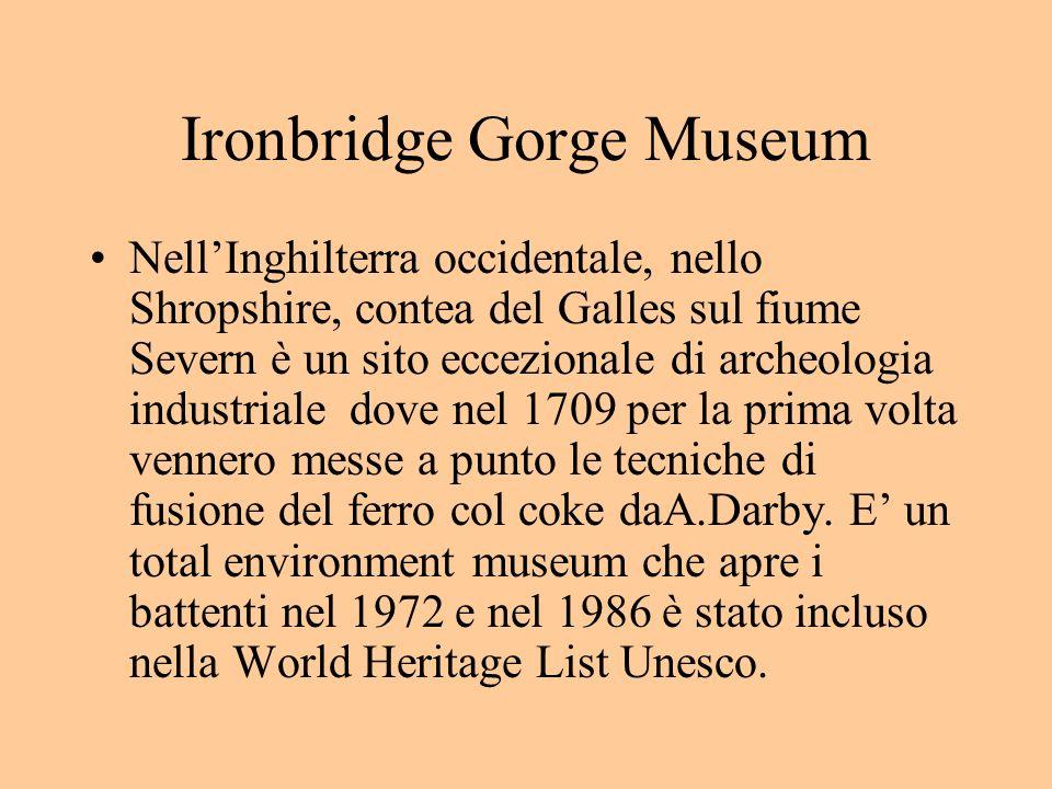 Ironbridge Gorge Museum NellInghilterra occidentale, nello Shropshire, contea del Galles sul fiume Severn è un sito eccezionale di archeologia industr
