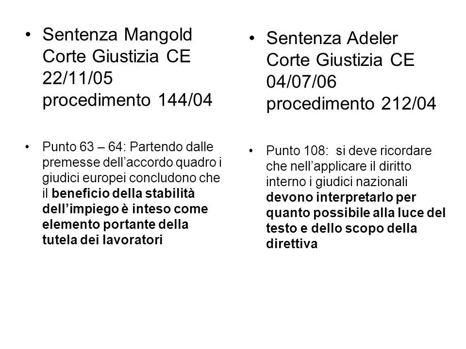 Sentenza Mangold Corte Giustizia CE 22/11/05 procedimento 144/04 Punto 63 – 64: Partendo dalle premesse dellaccordo quadro i giudici europei concludon