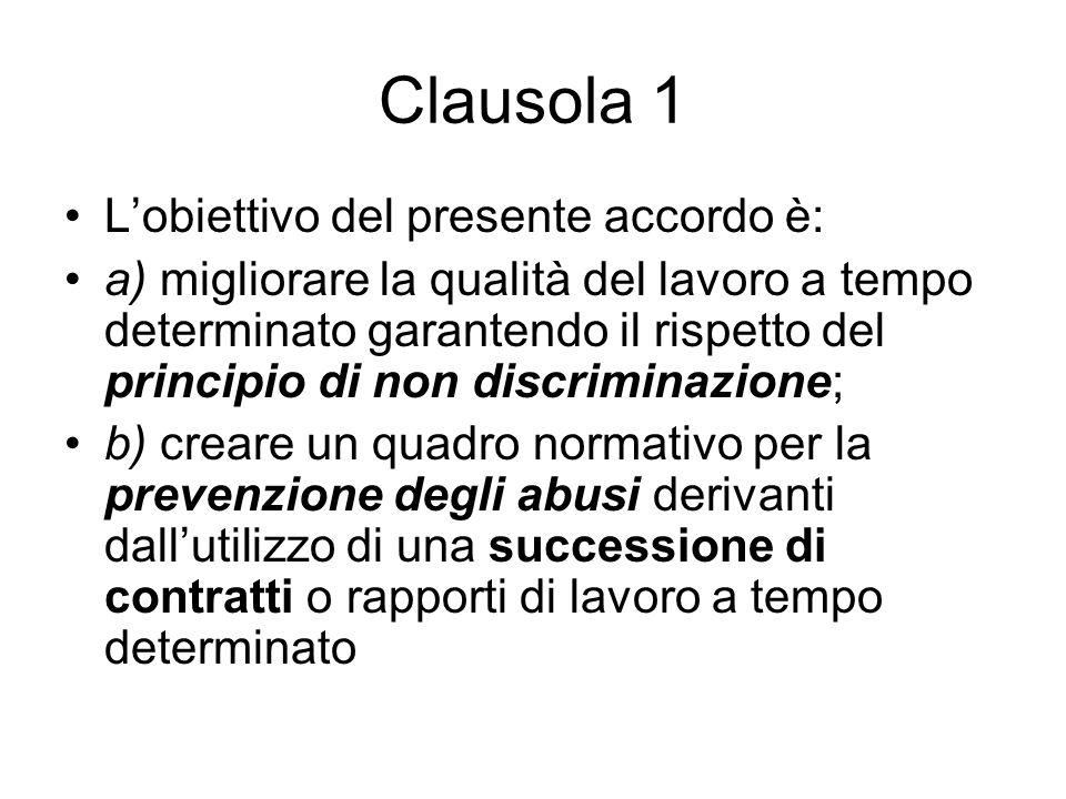 Clausola 1 Lobiettivo del presente accordo è: a) migliorare la qualità del lavoro a tempo determinato garantendo il rispetto del principio di non disc