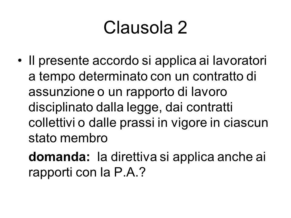 Clausola 2 Il presente accordo si applica ai lavoratori a tempo determinato con un contratto di assunzione o un rapporto di lavoro disciplinato dalla