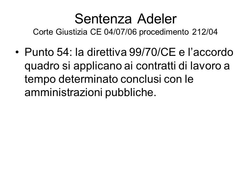 Sentenza Adeler Corte Giustizia CE 04/07/06 procedimento 212/04 Punto 54: la direttiva 99/70/CE e laccordo quadro si applicano ai contratti di lavoro