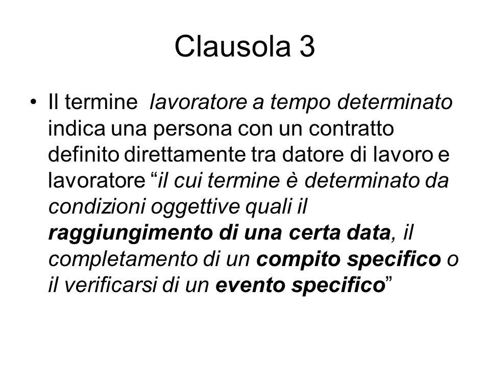 Clausola 3 Il termine lavoratore a tempo determinato indica una persona con un contratto definito direttamente tra datore di lavoro e lavoratore il cu