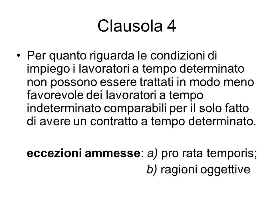 Clausola 4 Per quanto riguarda le condizioni di impiego i lavoratori a tempo determinato non possono essere trattati in modo meno favorevole dei lavor
