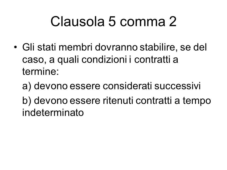 Clausola 5 comma 2 Gli stati membri dovranno stabilire, se del caso, a quali condizioni i contratti a termine: a) devono essere considerati successivi