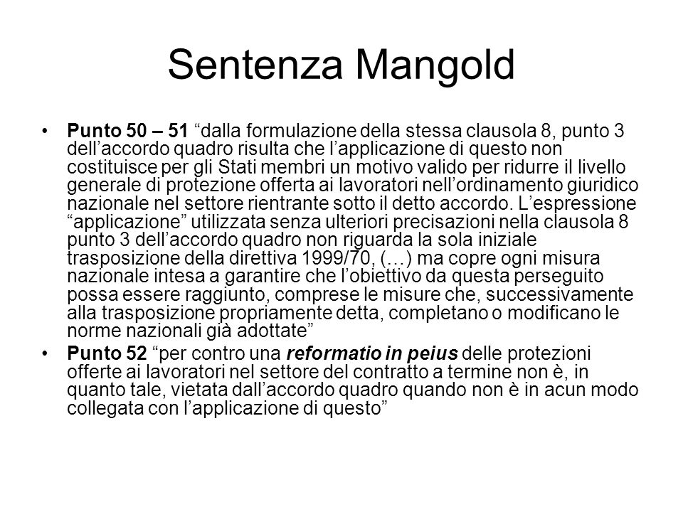 Sentenza Mangold Punto 50 – 51 dalla formulazione della stessa clausola 8, punto 3 dellaccordo quadro risulta che lapplicazione di questo non costitui