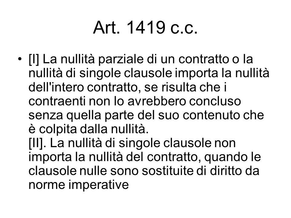 Art. 1419 c.c. [I] La nullità parziale di un contratto o la nullità di singole clausole importa la nullità dell'intero contratto, se risulta che i con