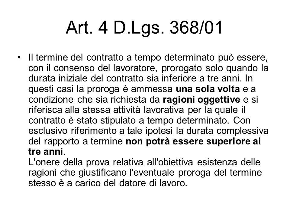 Art. 4 D.Lgs. 368/01 Il termine del contratto a tempo determinato può essere, con il consenso del lavoratore, prorogato solo quando la durata iniziale
