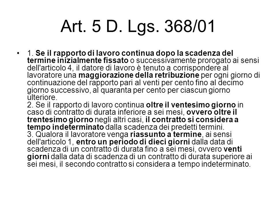 Art. 5 D. Lgs. 368/01 1. Se il rapporto di lavoro continua dopo la scadenza del termine inizialmente fissato o successivamente prorogato ai sensi dell