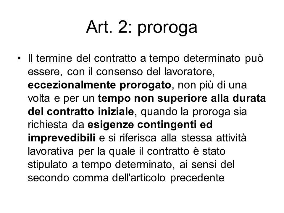 Art. 2: proroga Il termine del contratto a tempo determinato può essere, con il consenso del lavoratore, eccezionalmente prorogato, non più di una vol