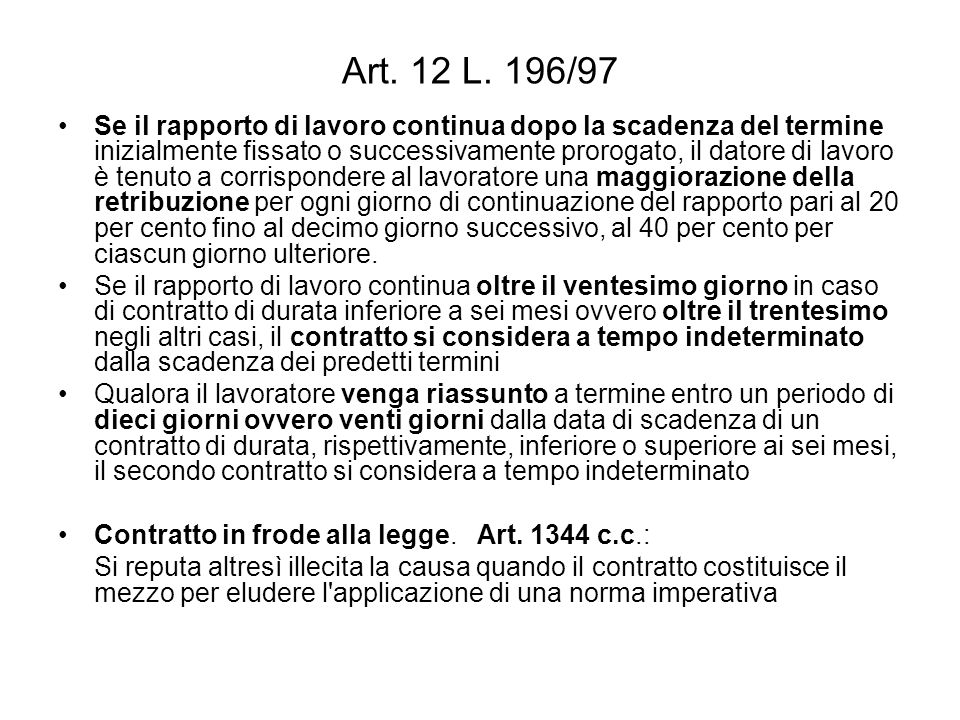 Art. 12 L. 196/97 Se il rapporto di lavoro continua dopo la scadenza del termine inizialmente fissato o successivamente prorogato, il datore di lavoro